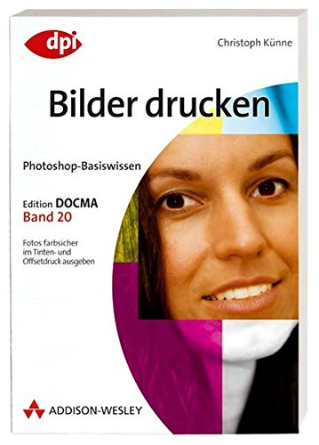 Photoshop-Basiswissen: Bilder drucken - Band 20: Edition DOCMA - Band 20 (DPI Grafik)