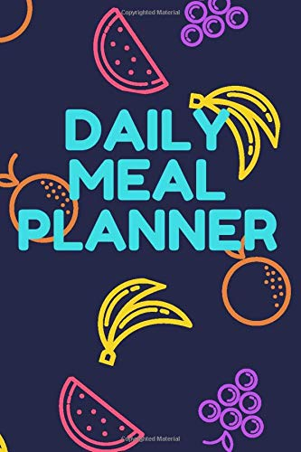 Daily meal planner: Track And Plan Your Meals daily (day Food Planner / Diary / Log / Journal / Calendar): Meal Prep And Planning Grocery List