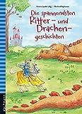 Die spannendsten Ritter- und Drachengeschichten (Das Vorlesebuch mit verschiedenen Geschichten für...