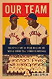 Image of Our Team: The Epic Story of Four Men and the World Series That Changed Baseball
