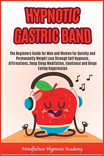 Hypnotic Gastric Band: The beginners guide for men and women for quickly and permanently weight loss through self hypnosis, affirmations, deep sleep ... and binge eating suppression (Happy Living)