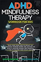 ADHD Mindfulness Therapy: Workbook For Kids. Discover School and Domestic Activities to Balance Your Child's Emotions. (Smart Parents)