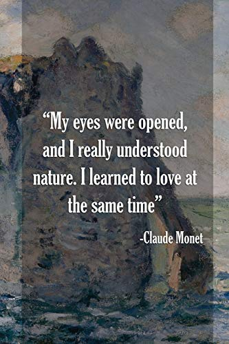 My Eyes Were Opened, Amd I Really Understood Nature. I Learned To Love At The Same Time. Claude Monet: Monet Notebook Journal Composition Blank Lined Diary Notepad 120 Pages Paperback Mountain