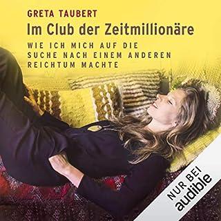 Im Club der Zeitmillionäre     Wie ich mich auf die Suche nach einem anderen Reichtum machte              Autor:                                                                                                                                 Greta Taubert                               Sprecher:                                                                                                                                 Greta Taubert                      Spieldauer: 7 Std. und 39 Min.     65 Bewertungen     Gesamt 3,7