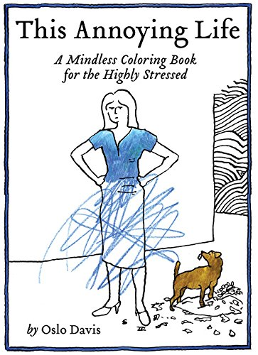 Compare Textbook Prices for This Annoying Life: A Mindless Coloring Book for the Highly Stressed Clr Csm Edition ISBN 9781452159782 by Davis, Oslo