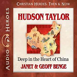 Hudson Taylor     Deep in the Heart of China (Christian Heroes: Then & Now)              By:                                                                                                                                 Janet Benge,                                                                                        Geoff Benge                               Narrated by:                                                                                                                                 Tim Gregory                      Length: 5 hrs and 6 mins     93 ratings     Overall 4.8