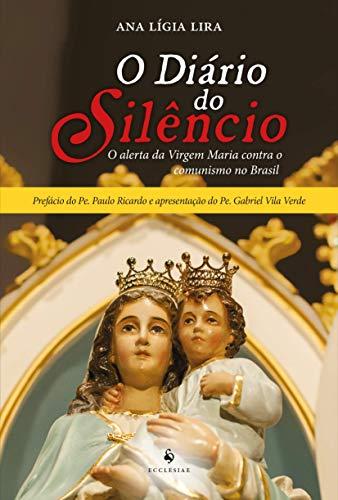 O Diário do Silêncio - O Alerta da Virgem Maria Contra o Comunismo no Brasil: o Alerta da Virgem Maria Contra o Comunismo no Brasil