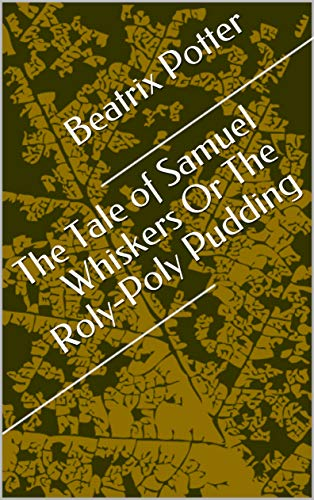 The Tale of Samuel Whiskers Or The Roly-Poly Pudd (English Edition)