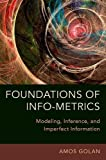 Foundations of Info-Metrics: Modeling, Inference, and Imperfect Information - Amos Golan