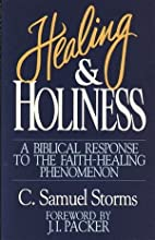 Healing and Holiness: A Biblical Response to the Faith-Healing Phenomenon