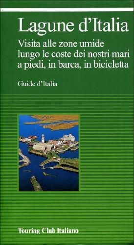 Lagune d'Italia e laghi costieri d'Italia. Visita alle zone umide lungo le coste dei nostri mari, a piedi, in barca, in bicicletta