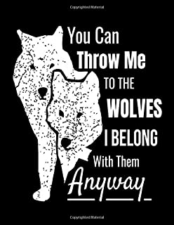 You Can Throw Me To The Wolves I Belong With Them Anyway: Cute Wolf Sketchbook, Blank Book, Drawing Pad, and Unlined Notebook - 8.5 x 11 inches 120 pages - (Sketchbooks for Kids and Adults)