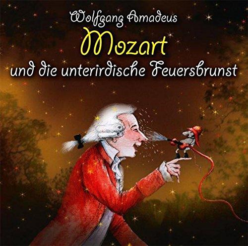 Wolfgang Amadeus Mozart und die unterirdische Feuersbrunst: Klassik für Kids