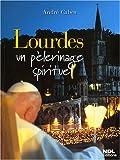 Lourdes - Un pèlerinage spirituel