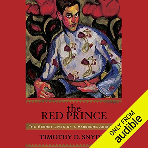 The Red Prince     The Secret Lives of a Habsburg Archduke              By:                                                                                                                                 Timothy Snyder                               Narrated by:                                                                                                                                 Michael Damon                      Length: 11 hrs and 5 mins     7 ratings     Overall 3.0