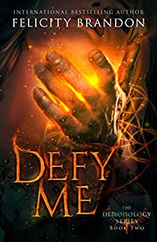 Defy Me: A Paranormal Demon Romance (The Demonology Series Book 2) by [Felicity Brandon]
