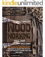 Woodworking Bible 2021 (3 Books in 1) : The Complete Guide To Learn Woodcraft & Follow Step-By-Step Plans And Projects to Share With Your Loved Ones