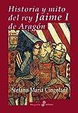 Historia y mito del rey Jaime I de Arag¢n (Biografías)