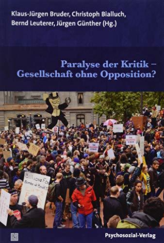 Paralyse der Kritik – Gesellschaft ohne Opposition? (Forschung psychosozial)