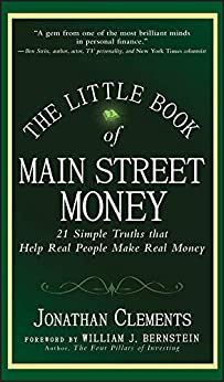 The Little Book of Main Street Money: 21 Simple Truths that Help Real People Make Real Money (Little Books. Big Profits 23) by [Jonathan Clements, William J. Bernstein]