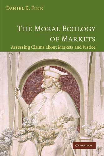 Download The Moral Ecology of Markets: Assessing Claims About Markets and Justice 0521677998
