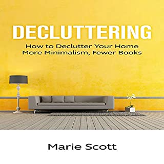 Decluttering: How to Declutter Your Home More Minimalism, Fewer Books audiobook cover art