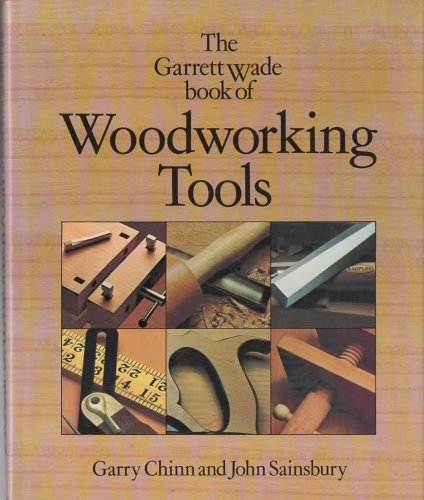 The Garret Wade Book of Woodworking Tools