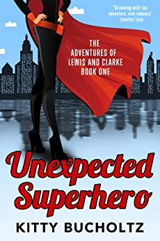 Unexpected Superhero (Adventures of Lewis and Clarke Book 3) by [Kitty Bucholtz]