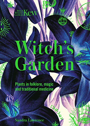 Kew - The Witch's Garden: Plants in Folklore, Magic and Traditional Medicine