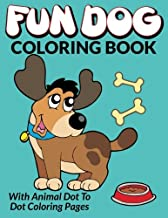 Fun Dog Coloring Book: With Animal Dot To Dot Coloring Pages