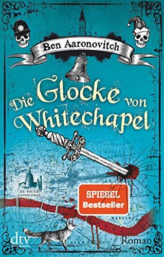 Die Glocke von Whitechapel: Roman (Die Flüsse-von-London-Reihe (Peter Grant) 7)