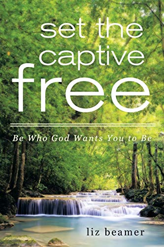 Set the Captive Free: Be Who God Wants You to Be