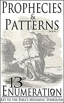 The 13th Enumeration: Key to the Bible's Messsianic Symbolism (Prophecies & Patterns Book 1) by [William Struse]