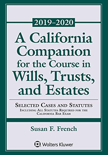 Compare Textbook Prices for A California Companion for the Course in Wills, Trusts, and Estates: Selected Cases and Statutes Including All Statutes Required for the California Bar Exam Supplements  ISBN 9781454894858 by French, Susan F.