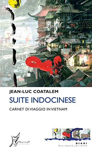 Suite indocinese. Carnet di viaggio in Vietnam