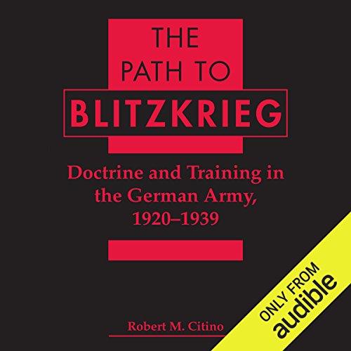 The Path to Blitzkrieg     Doctrine and Training in the German Army, 1920 - 1939              Autor:                                                                                                                                 Robert M. Citino                               Sprecher:                                                                                                                                 Mark Ashby                      Spieldauer: 10 Std. und 23 Min.     Noch nicht bewertet     Gesamt 0,0