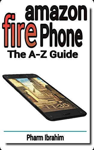 Bester der welt Amazon Fire Phone: AZ-Handbuch (Anfänger der Pro-Serie) (englische Version)