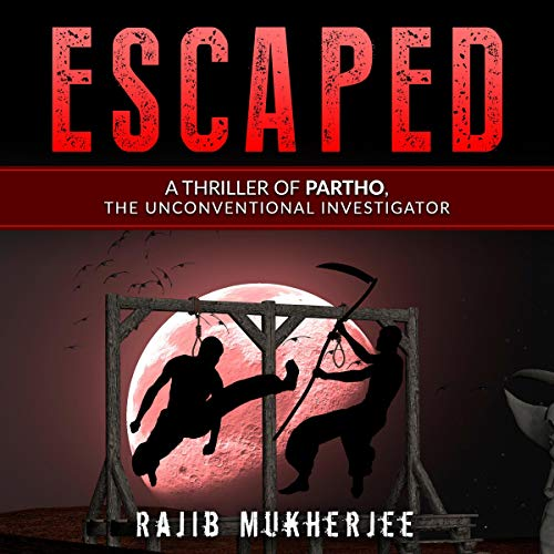 Escaped (A Thriller of Partho, the Unconventional Investigator) audiobook cover art