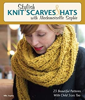 Stylish Knit Scarves & Hats with Mademoiselle Sophie: 23 Beautiful Patterns with Child Sizes Too