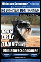Miniature Schnauzer Training: Dog Training With the No Brainer Dog Trainer - We Make It That Easy!