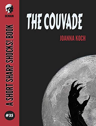The Couvade (Short Sharp Shocks! Book 35) by [Joanna  Koch]
