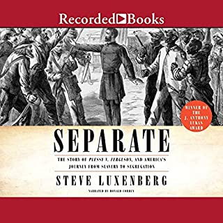 Separate     The Story of Plessy V. Ferguson, and America's Journey from Slavery to Segregation              By:                                                                                                                                 Steve Luxenberg                               Narrated by:                                                                                                                                 Donald Corren                      Length: 19 hrs and 39 mins     30 ratings     Overall 4.5