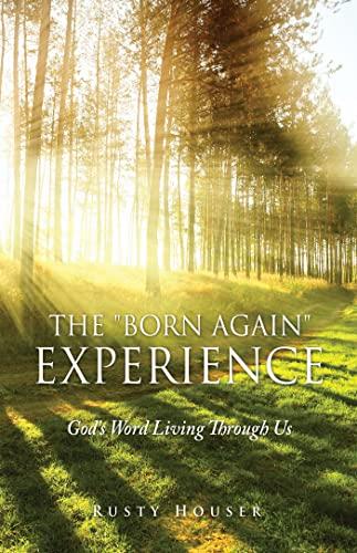 "The ""Born Again"" Experience: God's Word Living Through Us (English Edition)"