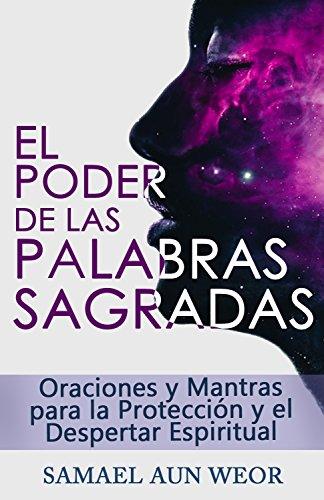 EL PODER DE LAS PALABRAS SAGRADAS: Oraciones y Mantras para la Protección y el Despertar Espiritual (Spanish Edition)