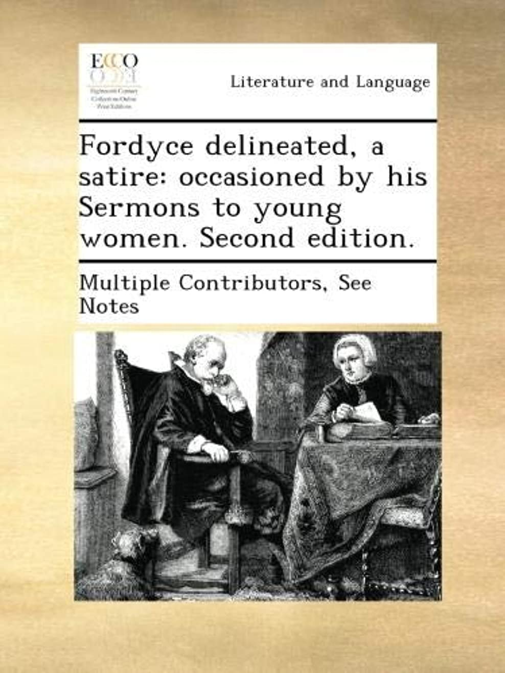 Fordyce delineated, a satire: occasioned by his Sermons to young women. Second edition.