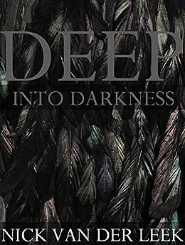 DEEP INTO DARKNESS (Abduction Diary Book 1) by [Nick van der Leek, R.S. Crighton]