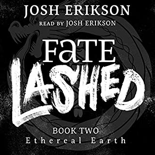 Fate Lashed     Ethereal Earth, Book 2              By:                                                                                                                                 Josh Erikson                               Narrated by:                                                                                                                                 Josh Erikson                      Length: 15 hrs and 59 mins     196 ratings     Overall 4.8