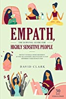 Empath, The Survival Guide for Highly Sensitive People: Protect Yourself From Narcissists & Toxic Relationships Discover How to Stop Absorbing Other People's Pain + 30 Day Challenge