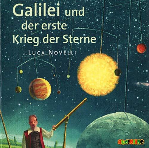 Galilei und der erste Krieg der Sterne: Geniale Denker und Erfinder