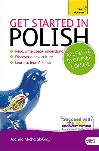 Get Started in Polish Absolute Beginner Course: The essential introduction to reading, writing, speaking and understandi
